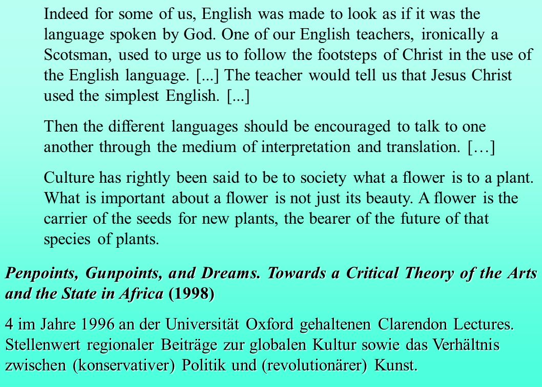 Indeed for some of us, English was made to look as if it was the language spoken by God. One of our English teachers, ironically a Scotsman, used to urge us to follow the footsteps of Christ in the use of the English language. [...] The teacher would tell us that Jesus Christ used the simplest English. [...]